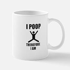 I Poop Therefore I am Mug