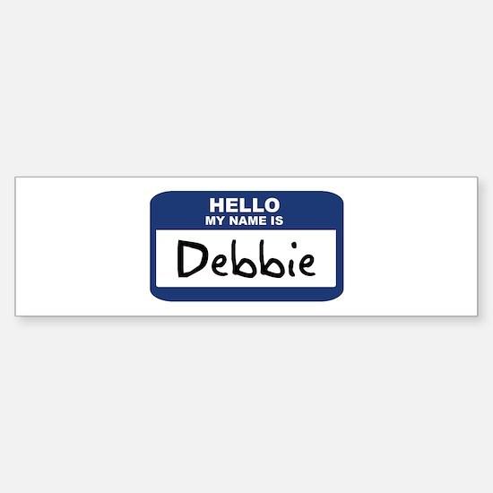 Hello: Debbie Bumper Bumper Bumper Sticker