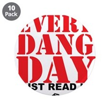 """Every Dang Day 3.5"""" Button (10 pack)"""