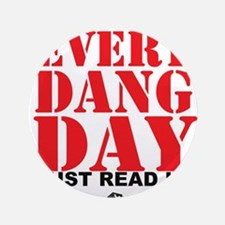 """Every Dang Day 3.5"""" Button"""