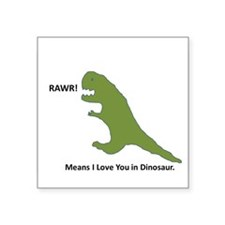 Rawr - Means I Love You in Dinosaur Square Sticker