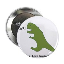 "Rawr - Means I Love You in Dinosaur 2.25"" Button"