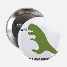 """Rawr - Means I Love You in Dinosaur 2.25"""" Button"""