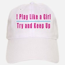 I Play Like a Girl Baseball Baseball Cap