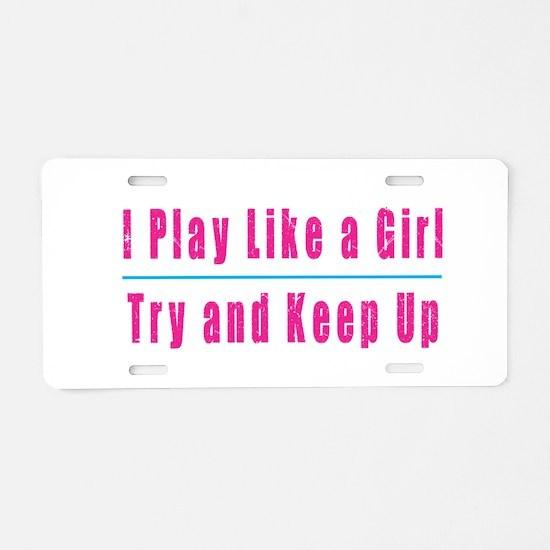 I Play Like a Girl Aluminum License Plate