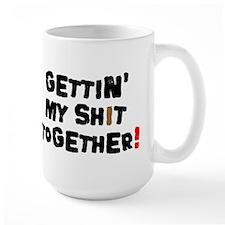 GETTIN MY SHIT TOGETHER! Mug