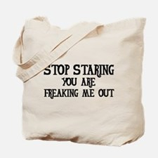 Stop Staring You Are Freaking Me Out Tote Bag