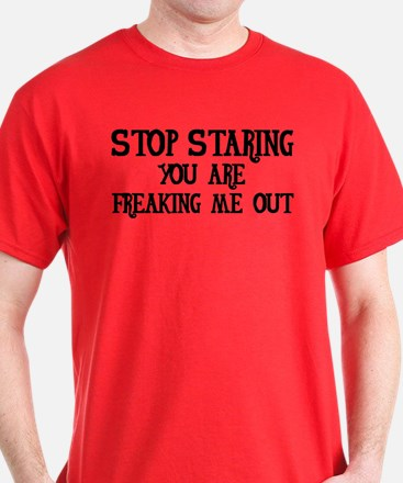Stop Staring You Are Freaking Me Out T-Shirt