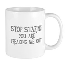 Stop Staring You Are Freaking Me Out Mug