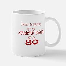 Student Loans til I'm 80 Mug