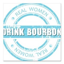 "Real Women Drink Bourbon Square Car Magnet 3"" x 3"""