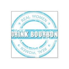 "Real Women Drink Bourbon Square Sticker 3"" x 3"""