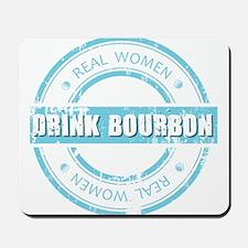 Real Women Drink Bourbon Mousepad