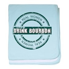 Real Women Drink Bourbon baby blanket