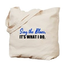 Sing the Blues, It's What I Do Tote Bag