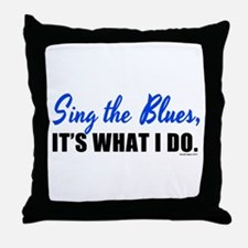 Sing the Blues, It's What I Do Throw Pillow
