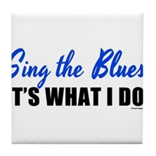 Sing the Blues, It's What I Do Tile Coaster