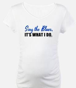 Sing the Blues, It's What I Do Shirt