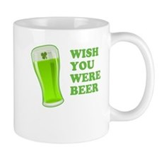 Wish You Were Beer St Patricks Day Small Mug
