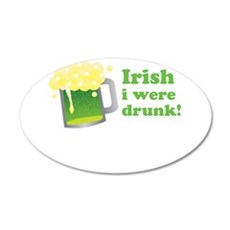 Irish I Were Drunk St Patricks Day Wall Decal