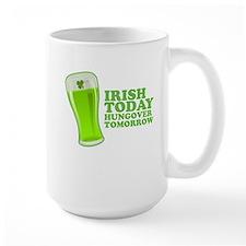 Irish Today Hungover Tomorrow St Patricks Day Mug
