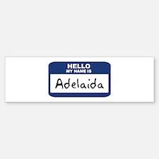 Hello: Adelaida Bumper Bumper Bumper Sticker