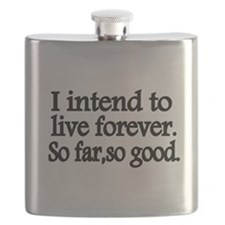 I intend to live forever. So far, so good. Flask