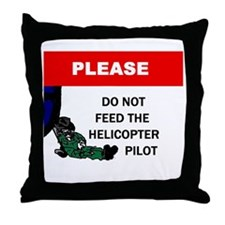 Don't Feed Helicopter Pilot Throw Pillow