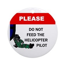 Don't Feed Helicopter Pilot Ornament (Round)