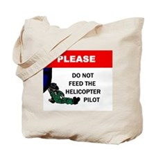 Don't Feed Helicopter Pilot Tote Bag