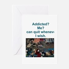 Addicted? Me? I can quit whenever I wish. Greeting