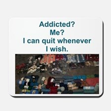 Addicted? Me? I can quit whenever I wish. Mousepad
