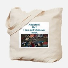 Addicted? Me? I can quit whenever I wish. Tote Bag