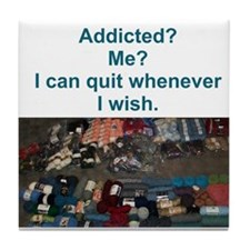 Addicted? Me? I can quit whenever I wish. Tile Coa