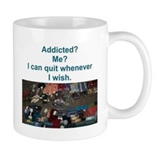 Addicted? Me? I can quit whenever I wish. Mug