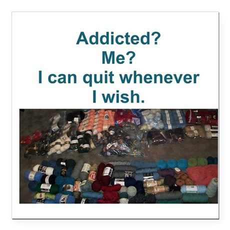 Addicted? Me? I can quit whenever I wish. Square C