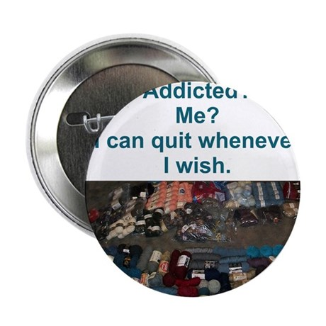 "Addicted? Me? I can quit whenever I wish. 2.25"" Bu"