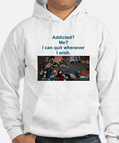 Addicted? Me? I can quit whenever I wish. Hoodie