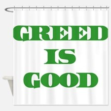 Greed Is Good Shower Curtain