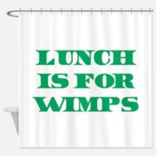 Lunch Is For Wimps Shower Curtain