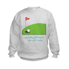 My Daddy's Better Sweatshirt