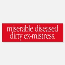 """Miserable Diseased Dirty..."" Bumper Bumper Bumper Sticker"