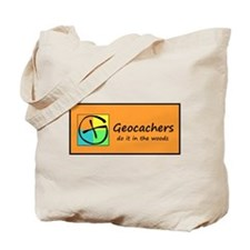 Geocachers do it in the woods! Tote Bag