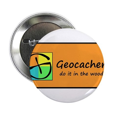 "Geocachers do it in the woods! 2.25"" Button"