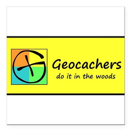 Geocachers do it in the woods! Square Car Magnet 3