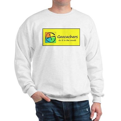 Geocachers do it in the woods! Sweatshirt