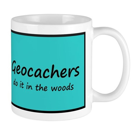 Geocachers do it in the woods Mug