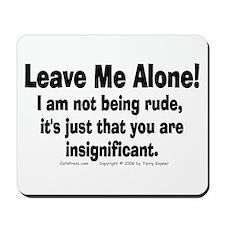 Leave Me Alone! Mousepad