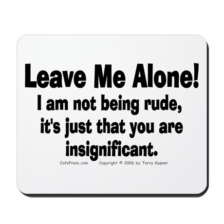 Leave Me Alone! Mousepad