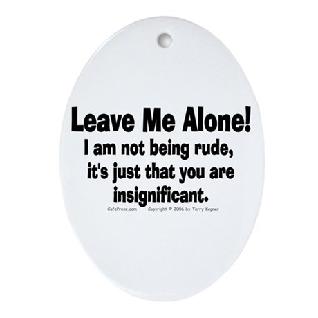 Leave Me Alone! Oval Ornament